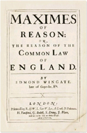 Maximes of Reason: Or, The Reason of the Common Law of England - Edmund Wingate